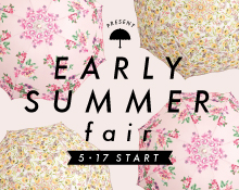 EARLY SUMMER FAIR開催!