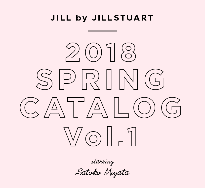 JILL by JILLSTUART 2018 SPRING CATALOG Vol.1
